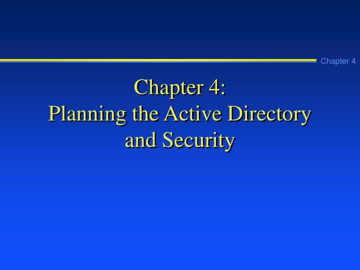 chapter 4 planning the active directory and security n.