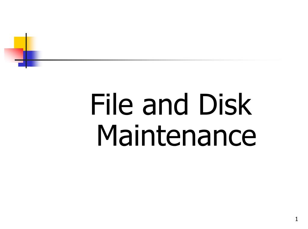File and Disk Maintenance