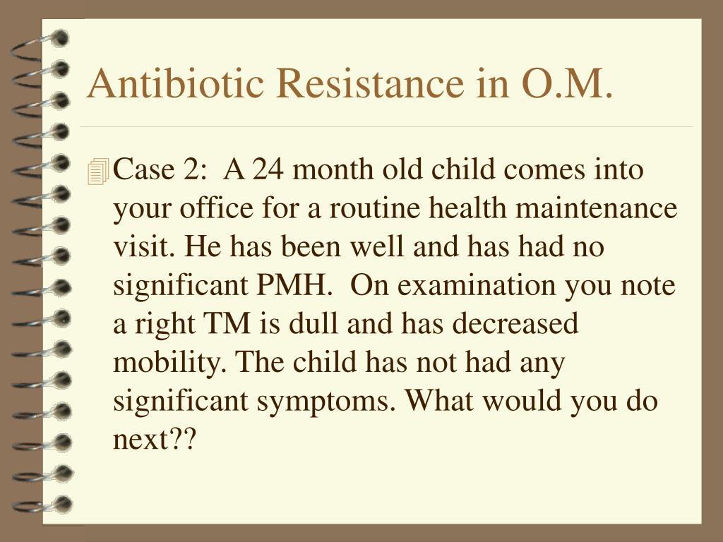 Antibiotic Resistance in O.M.
