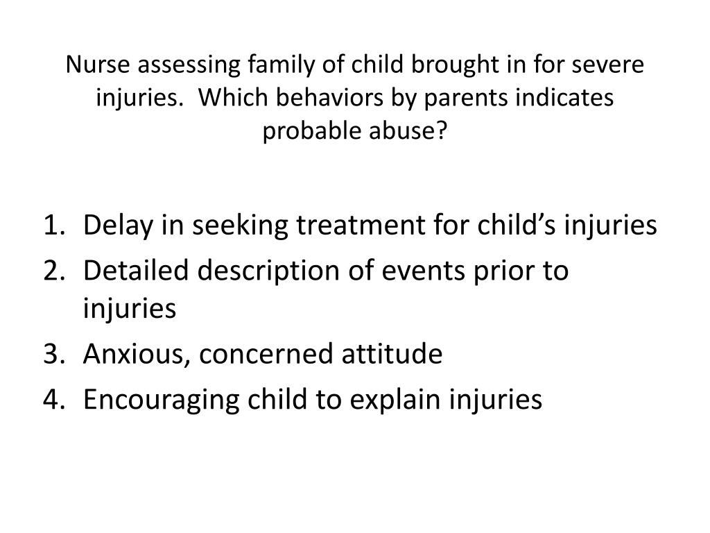 Nurse assessing family of child brought in for severe injuries.  Which behaviors by parents indicates probable abuse?