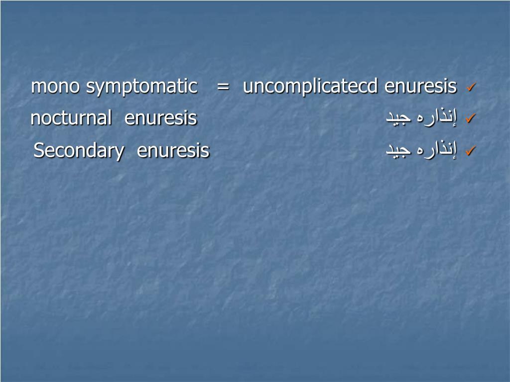 mono symptomatic   =  uncomplicatecd enuresis