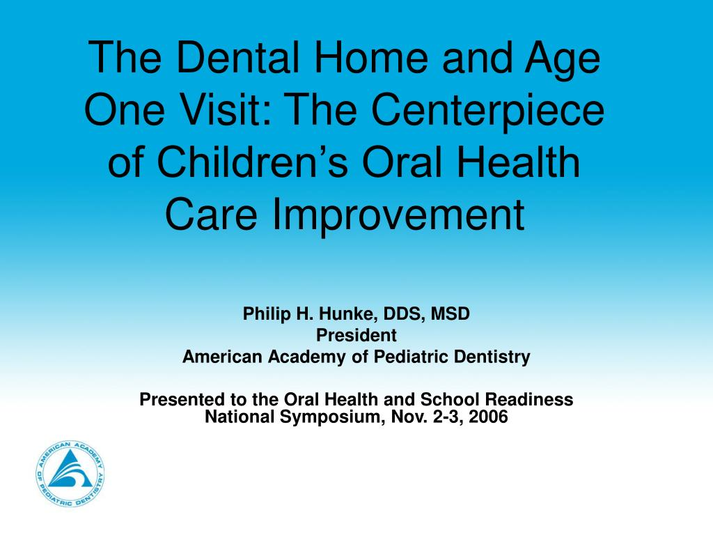 The Dental Home and Age One Visit: The Centerpiece of Children's Oral Health Care Improvement