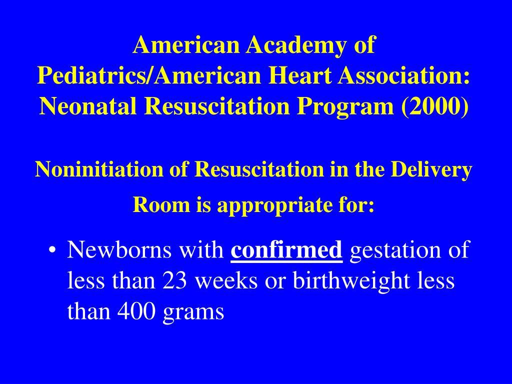 American Academy of Pediatrics/American Heart Association: Neonatal Resuscitation Program (2000)