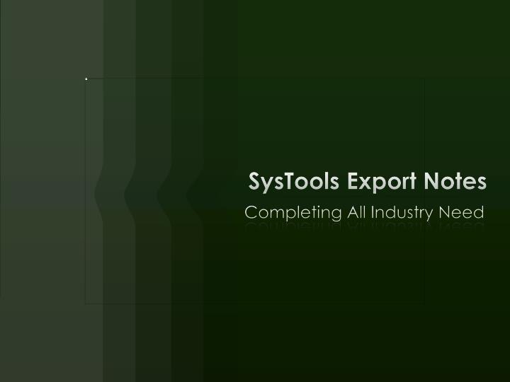 Systools export notes