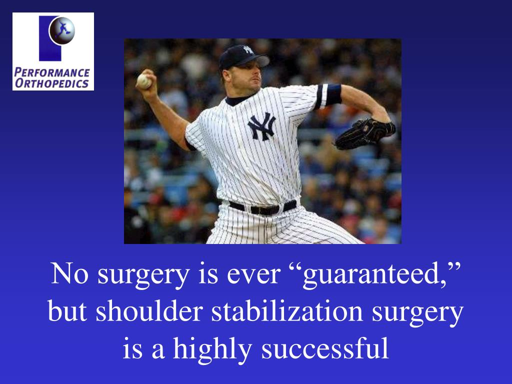 "No surgery is ever ""guaranteed,"" but shoulder stabilization surgery is a highly successful"