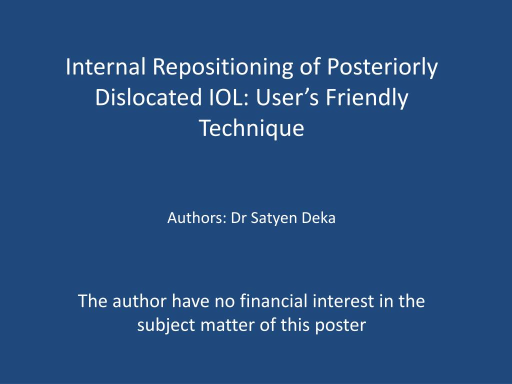 Internal Repositioning of Posteriorly Dislocated IOL: User's Friendly Technique