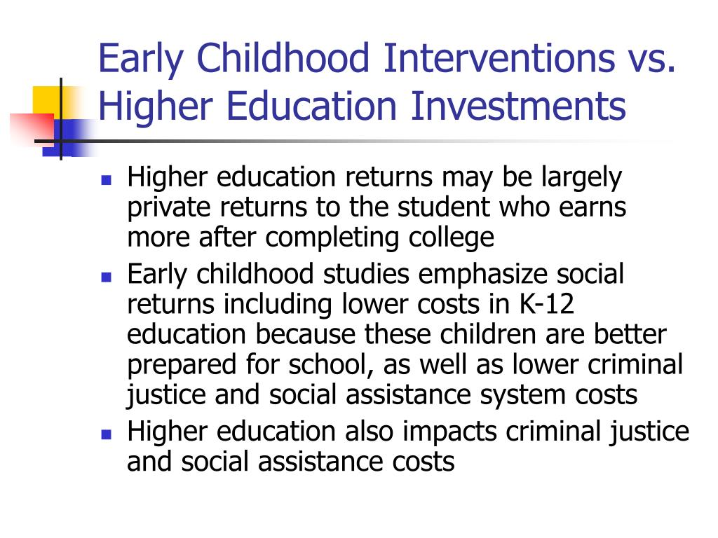 Early Childhood Interventions vs. Higher Education Investments
