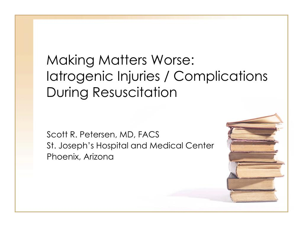 making matters worse iatrogenic injuries complications during resuscitation