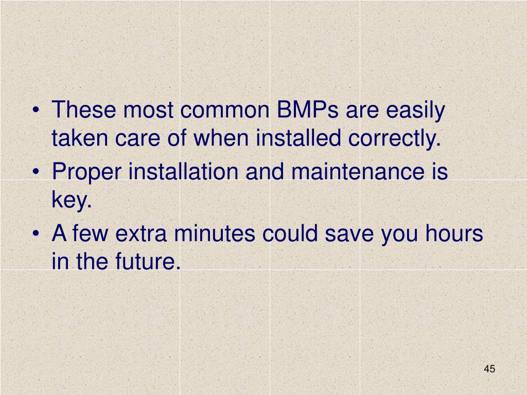 These most common BMPs are easily taken care of when installed correctly.