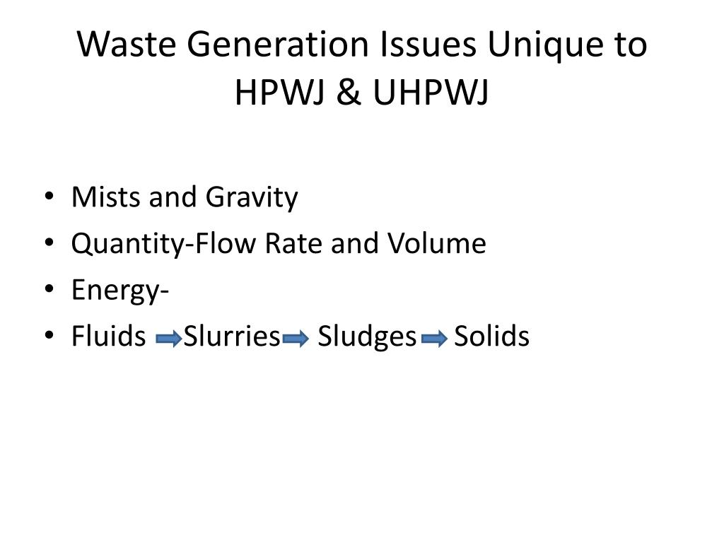 Waste Generation Issues Unique to HPWJ & UHPWJ