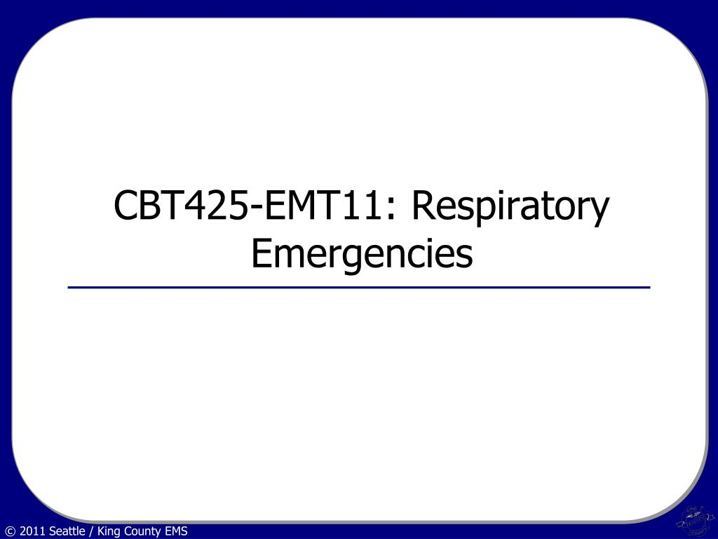 CBT425-EMT11: Respiratory Emergencies