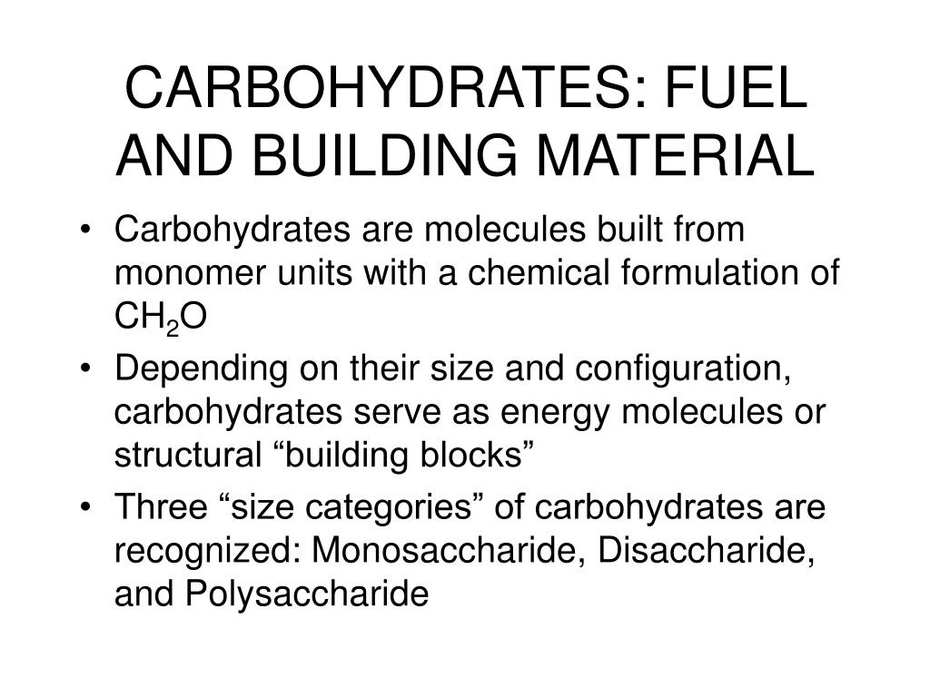 CARBOHYDRATES: FUEL AND BUILDING MATERIAL