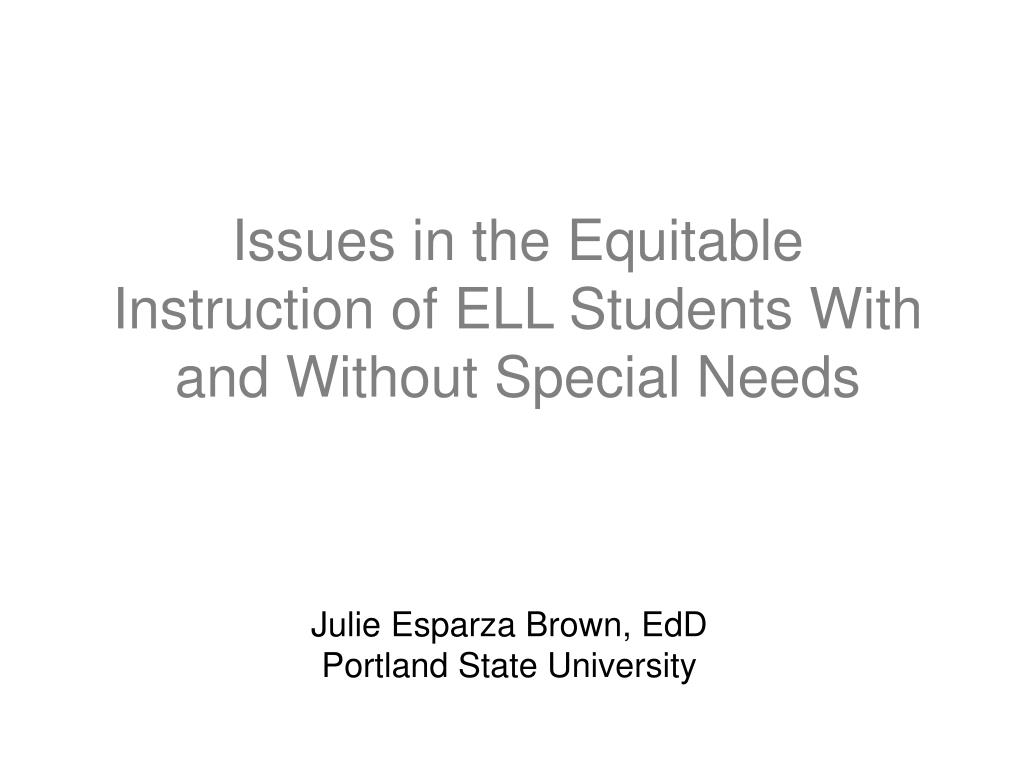 issues in the equitable instruction of ell students with and without special needs l.