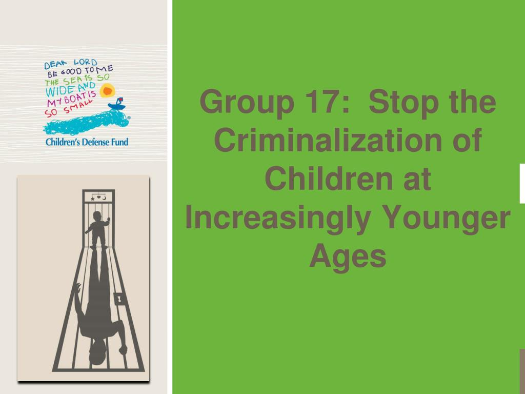 Group 17:  Stop the Criminalization of Children at Increasingly Younger Ages
