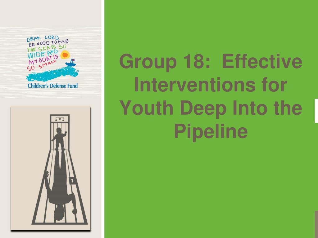 Group 18:  Effective Interventions for Youth Deep Into the Pipeline