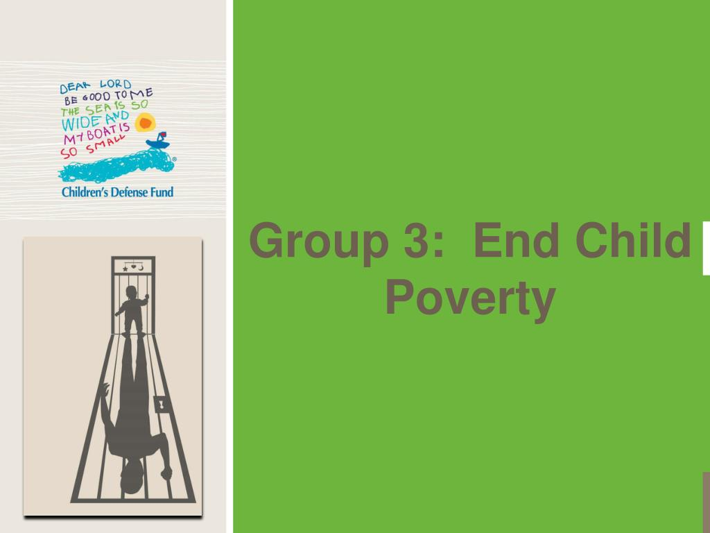 Group 3:  End Child Poverty