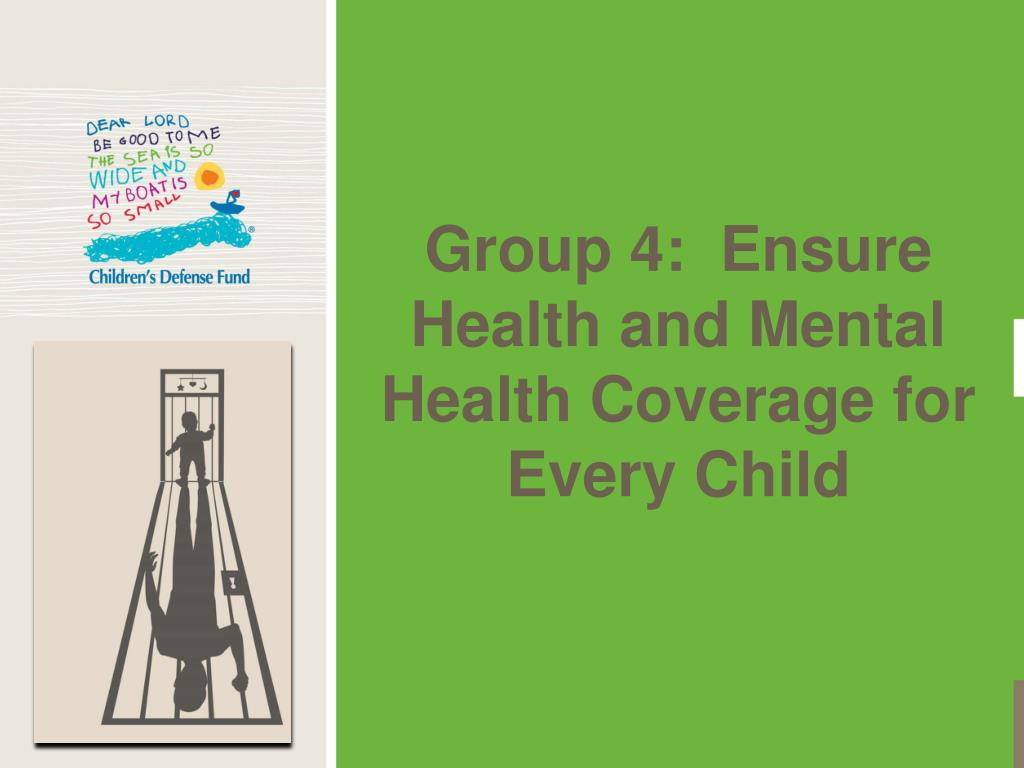 Group 4:  Ensure Health and Mental Health Coverage for Every Child