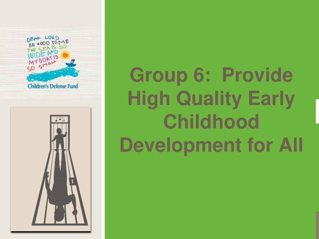 Group 6:  Provide High Quality Early Childhood Development for All
