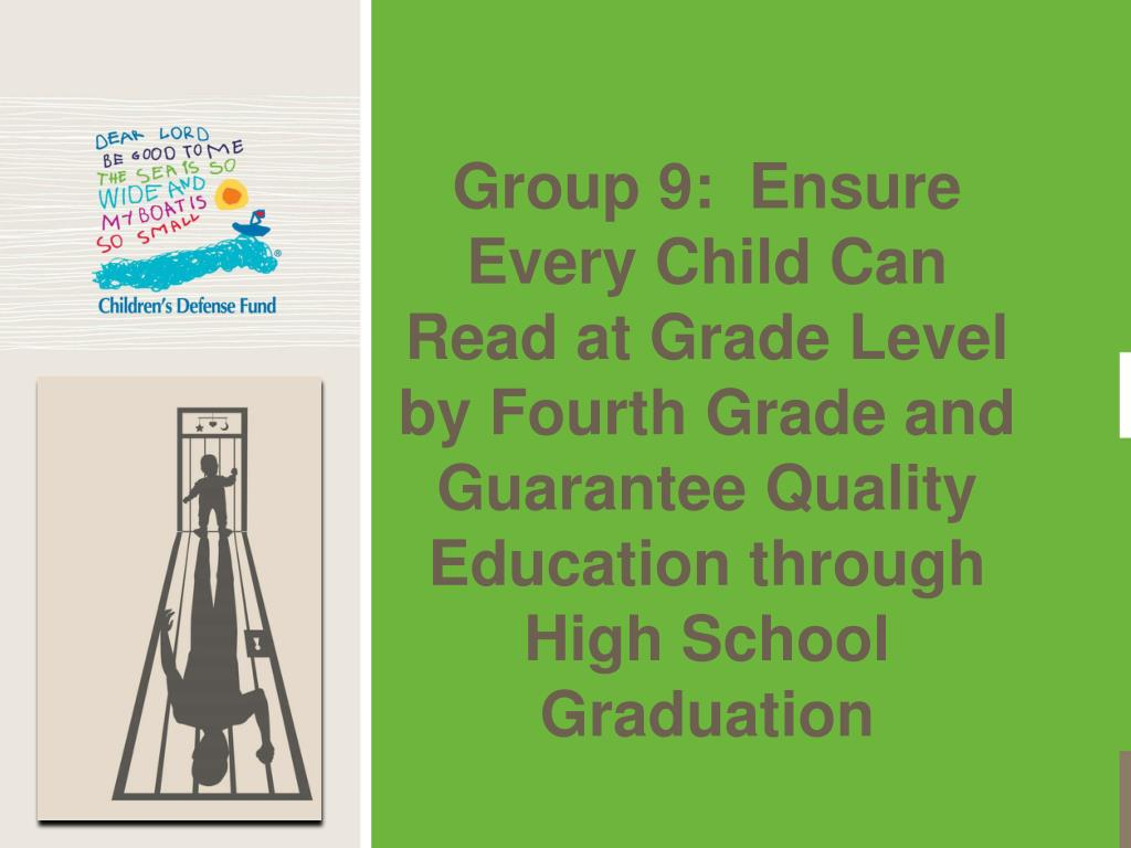Group 9:  Ensure Every Child Can Read at Grade Level by Fourth Grade and Guarantee Quality Education through High School Graduation