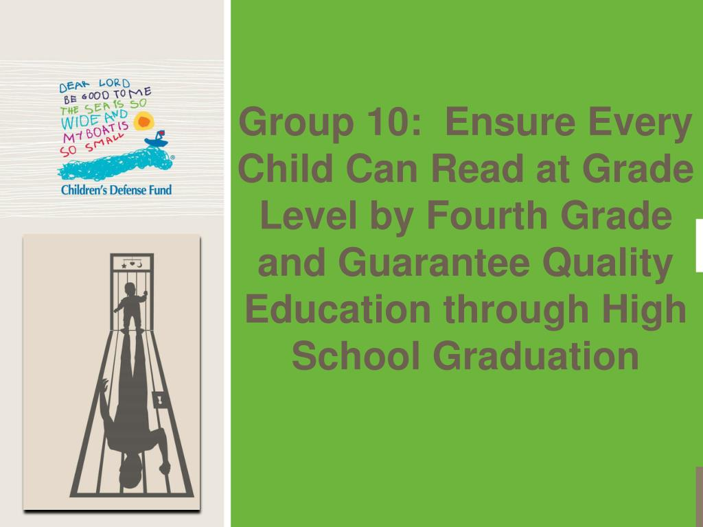 Group 10:  Ensure Every Child Can Read at Grade Level by Fourth Grade and Guarantee Quality Education through High School Graduation