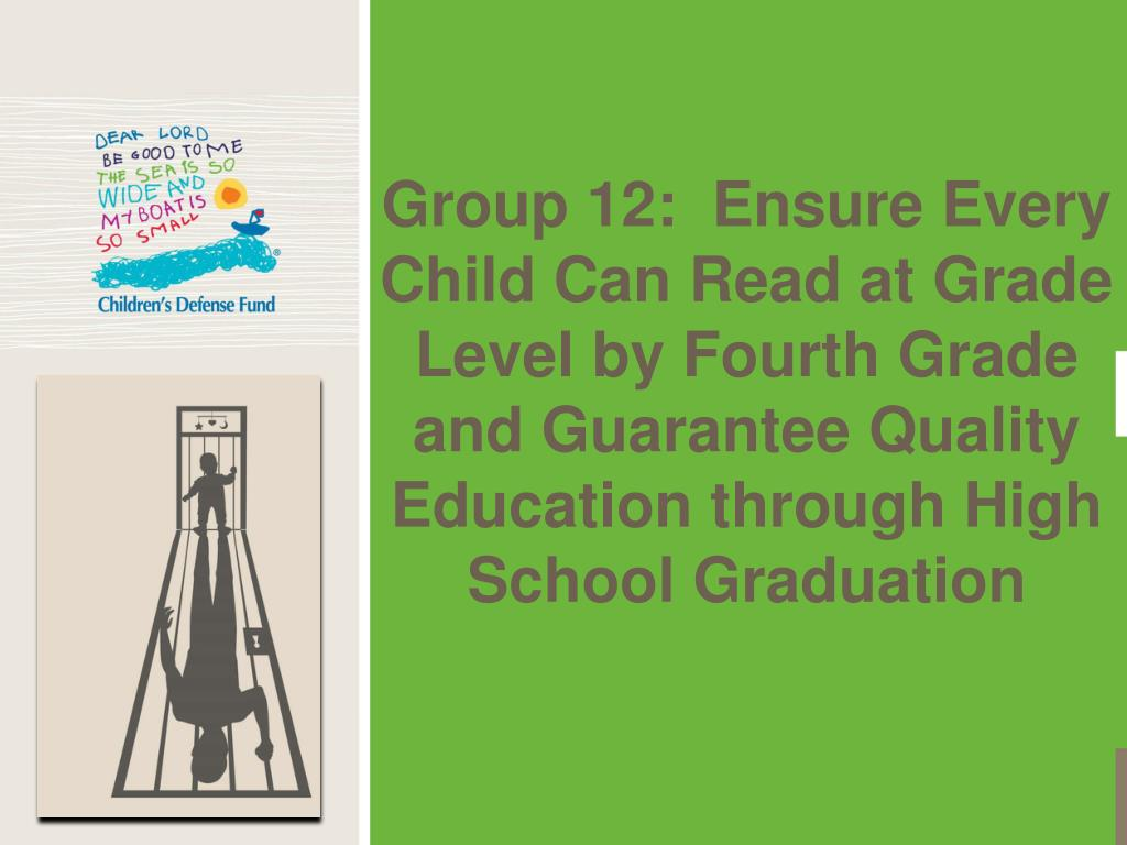 Group 12:  Ensure Every Child Can Read at Grade Level by Fourth Grade and Guarantee Quality Education through High School Graduation