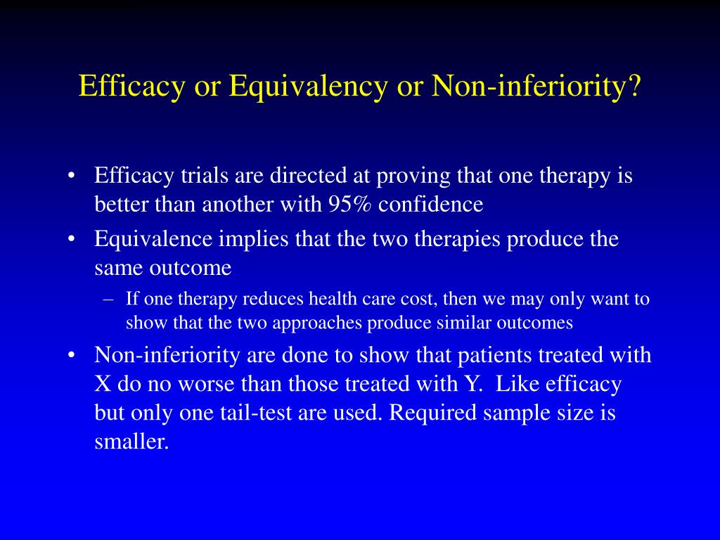 Efficacy or Equivalency or Non-inferiority?