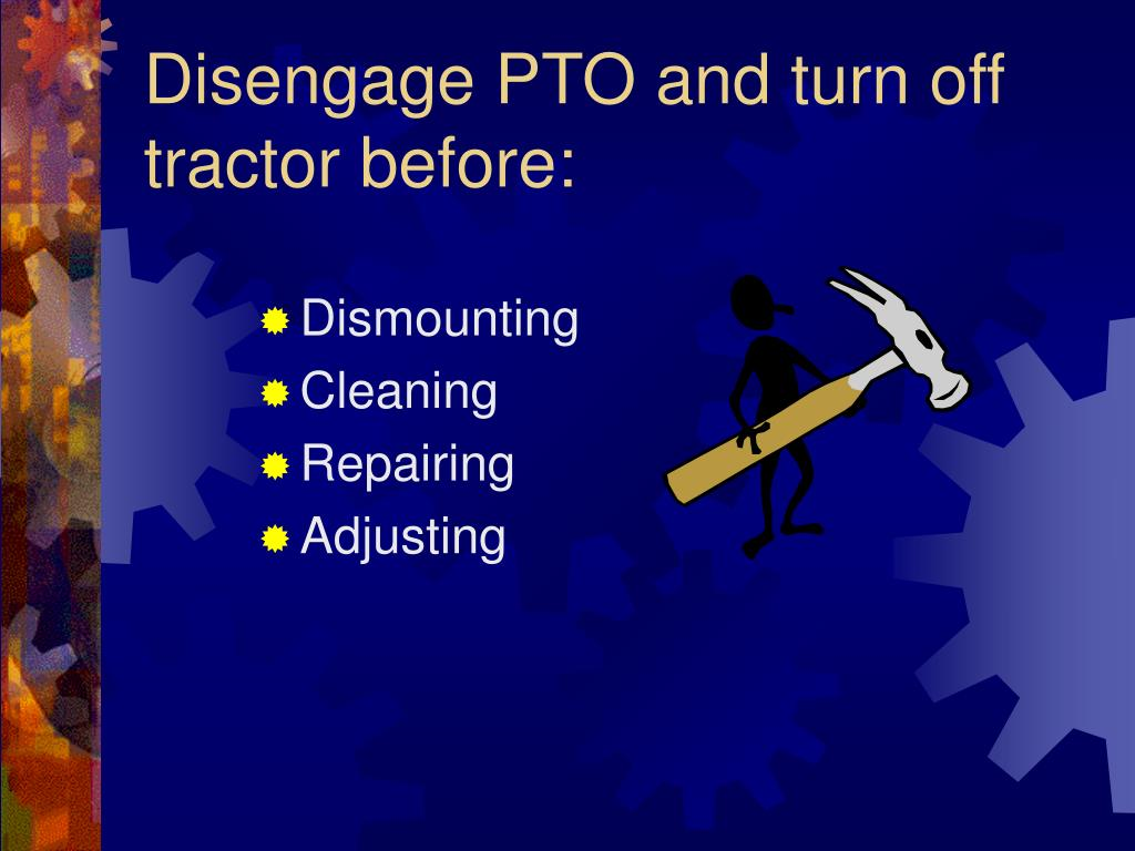 Disengage PTO and turn off tractor before: