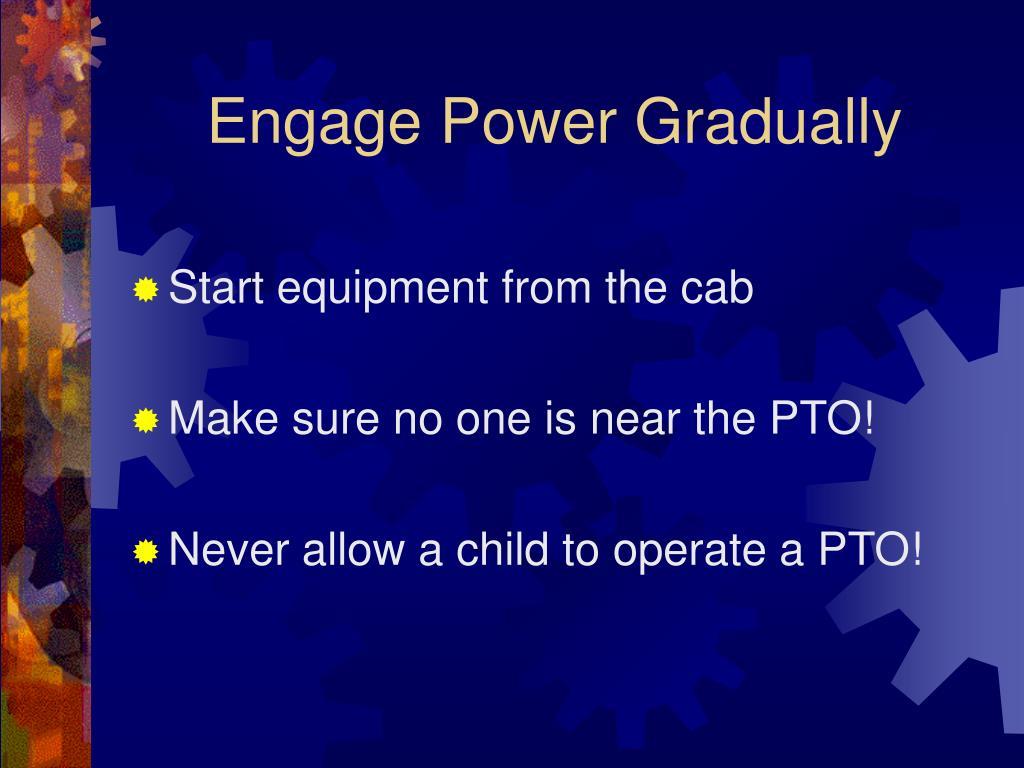 Engage Power Gradually