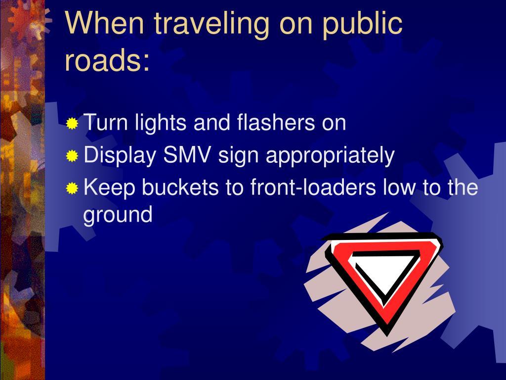 When traveling on public roads: