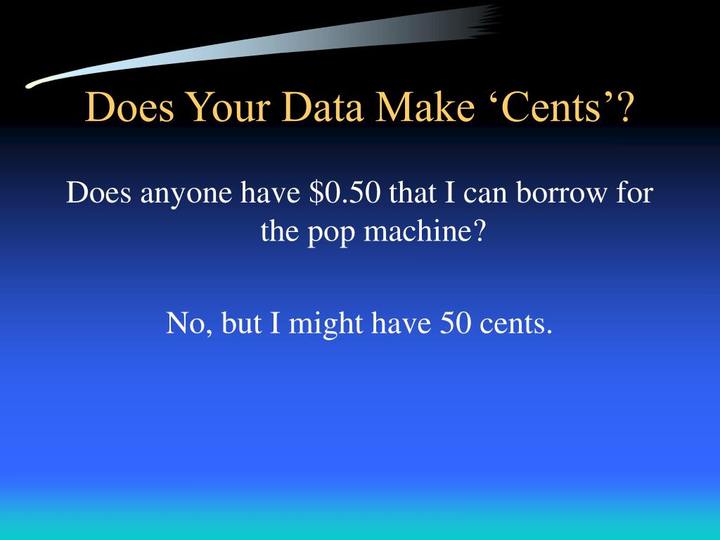 Does Your Data Make 'Cents'?