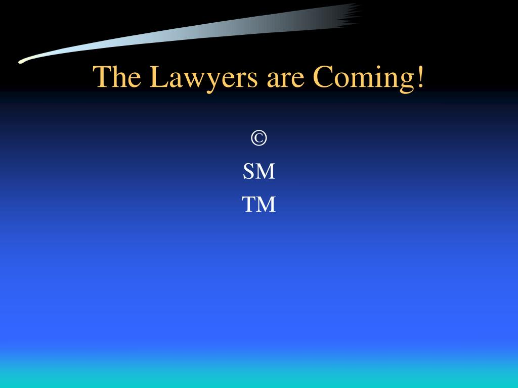 The Lawyers are Coming!