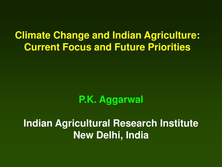 climate change and indian agriculture current focus and future priorities n.