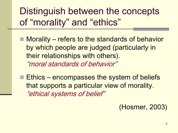 Distinguish between the concepts of morality and ethics
