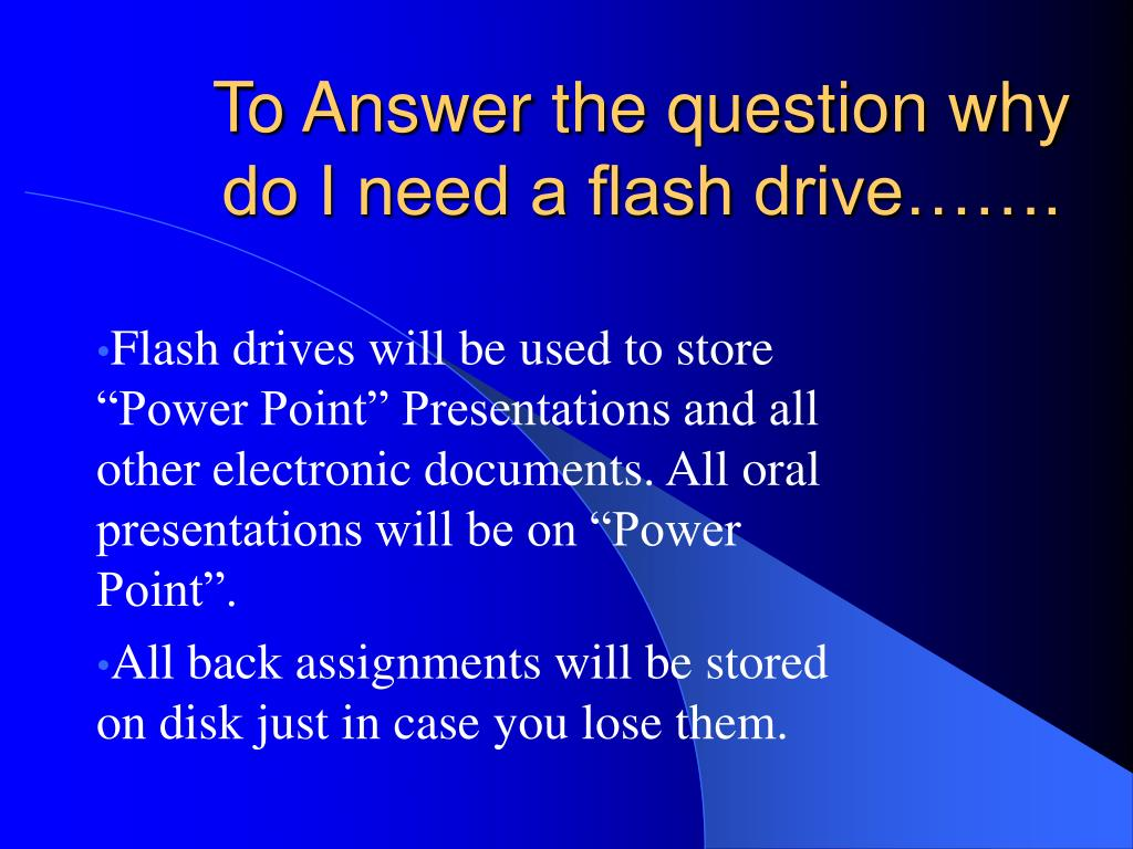 To Answer the question why do I need a flash drive…….