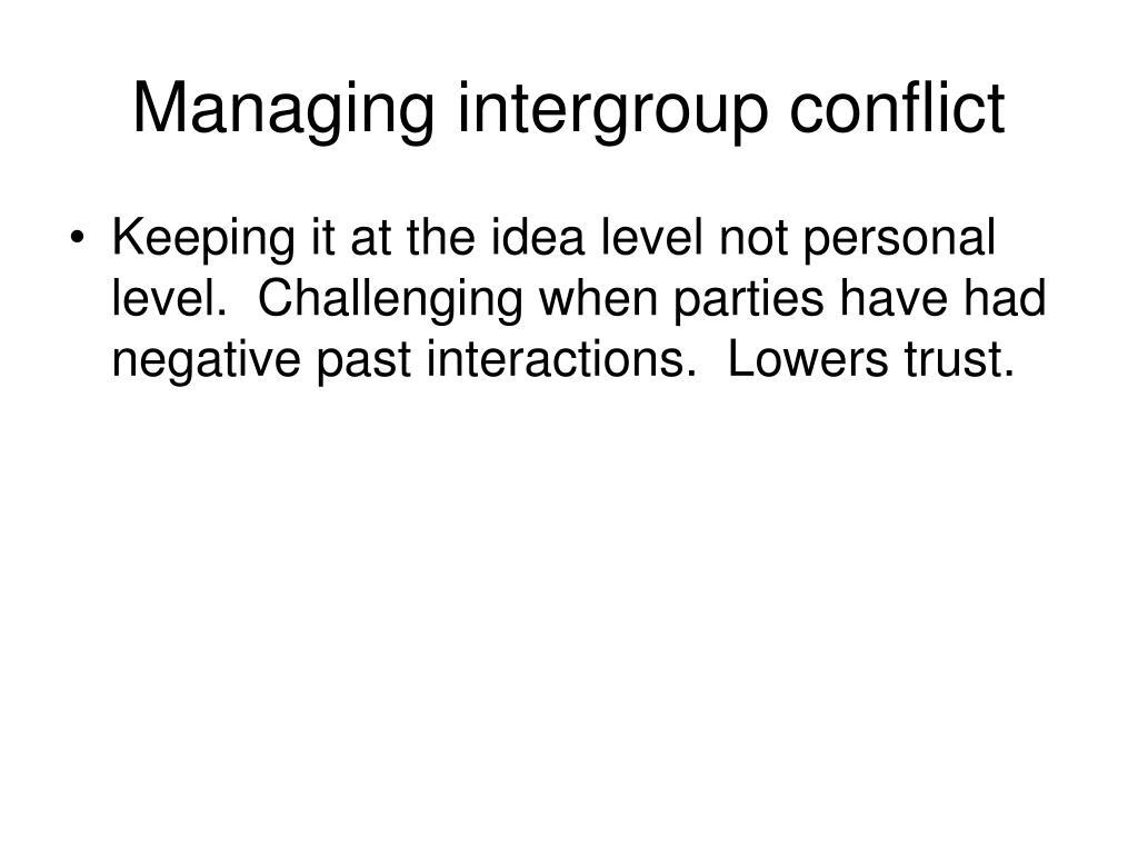 Managing intergroup conflict