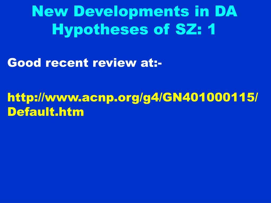 New Developments in DA Hypotheses of SZ: 1