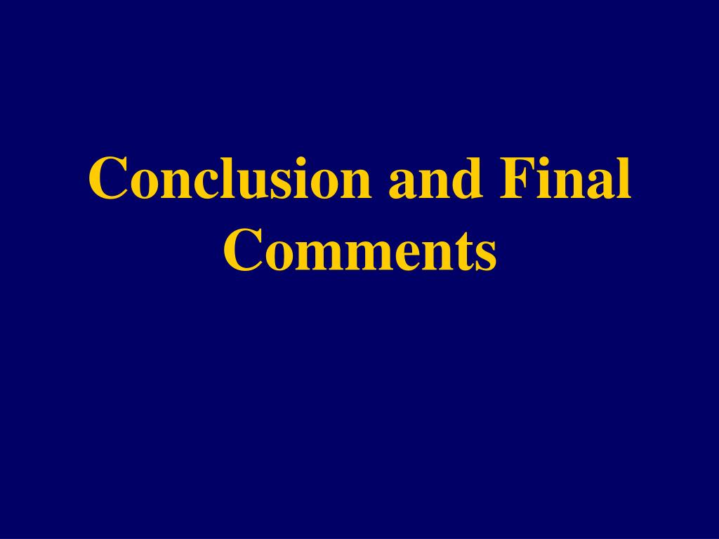Conclusion and Final Comments