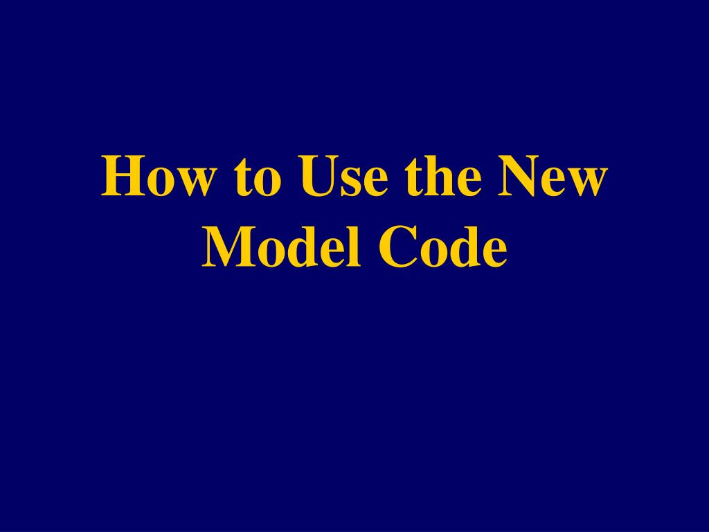How to Use the New Model Code