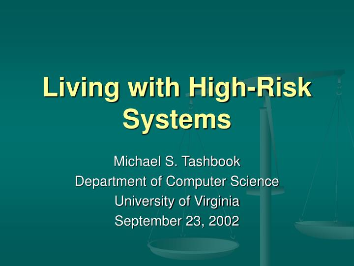 Living with high risk systems