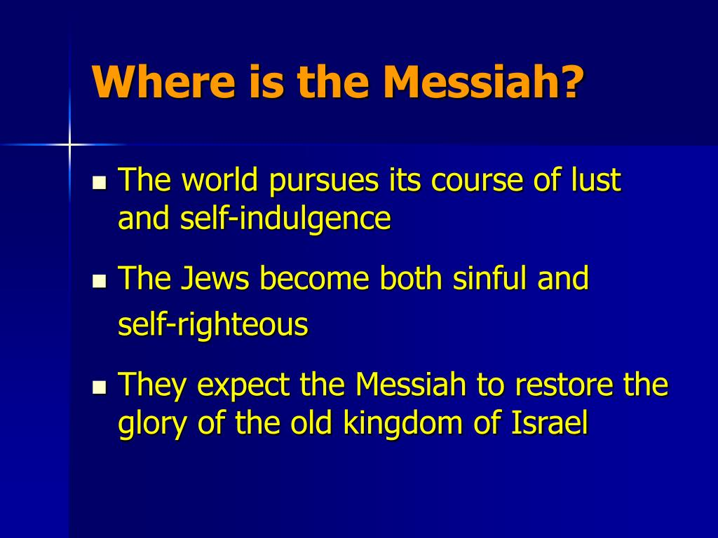 Where is the Messiah?