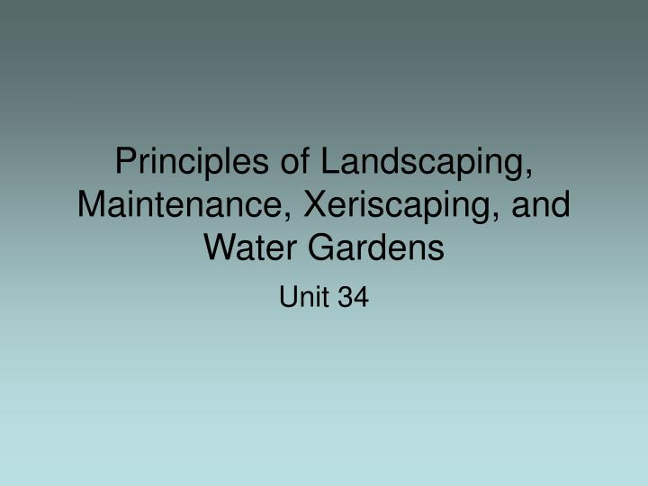 Principles of landscaping maintenance xeriscaping and water gardens