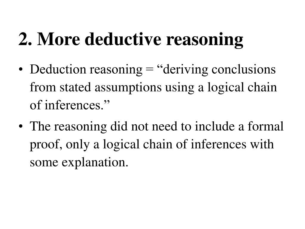 2. More deductive reasoning