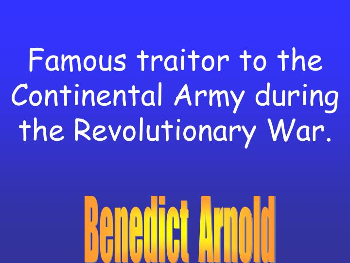 Famous traitor to the continental army during the revolutionary war