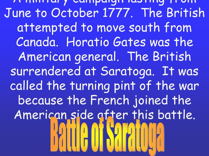 A military campaign lasting from June to October 1777.  The British attempted to move south from Can...
