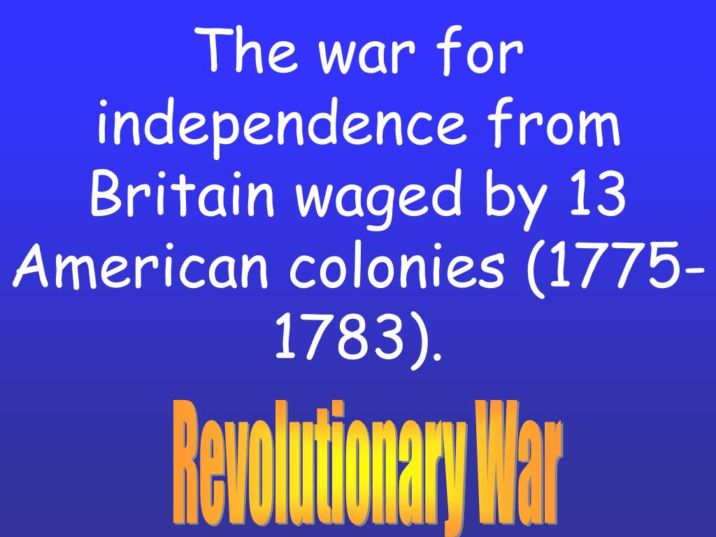 The war for independence from Britain waged by 13 American colonies (1775-1783).