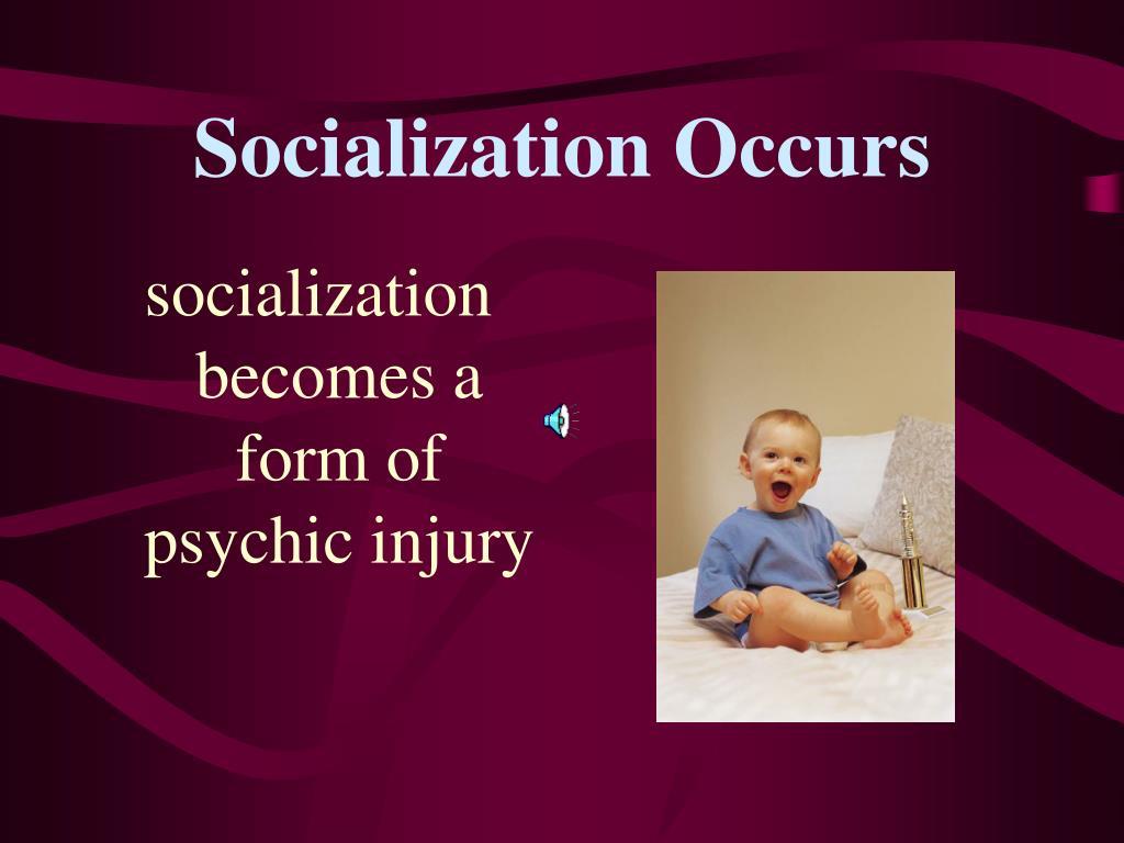 Socialization Occurs
