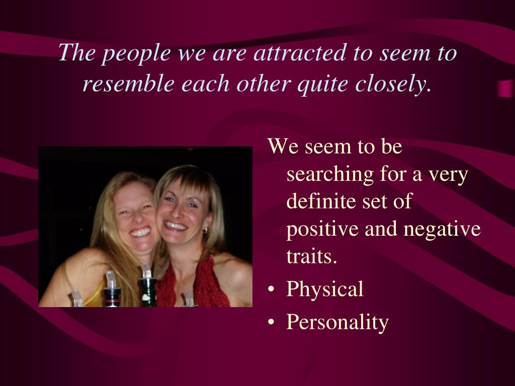 The people we are attracted to seem to resemble each other quite closely.