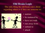 old brain logic the only thing the old brain cares about regarding others is if they are someone to