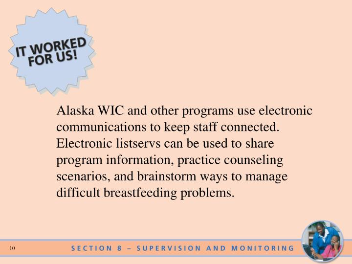 Alaska WIC and other programs use electronic communications to keep staff connected.  Electronic listservs can be used to share program information, practice counseling scenarios, and brainstorm ways to manage difficult breastfeeding problems.