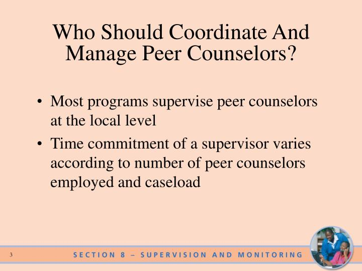 Who should coordinate and manage peer counselors